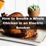 How to Smoke a Whole Chicken in an Electric Smoker