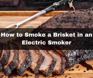 how to smoke a brisket in an electric smoker