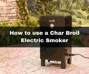 we have bought the perfect guide for everyone new to using a Char Broil electric smoker