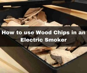 How to use wood chips in an electric smoker